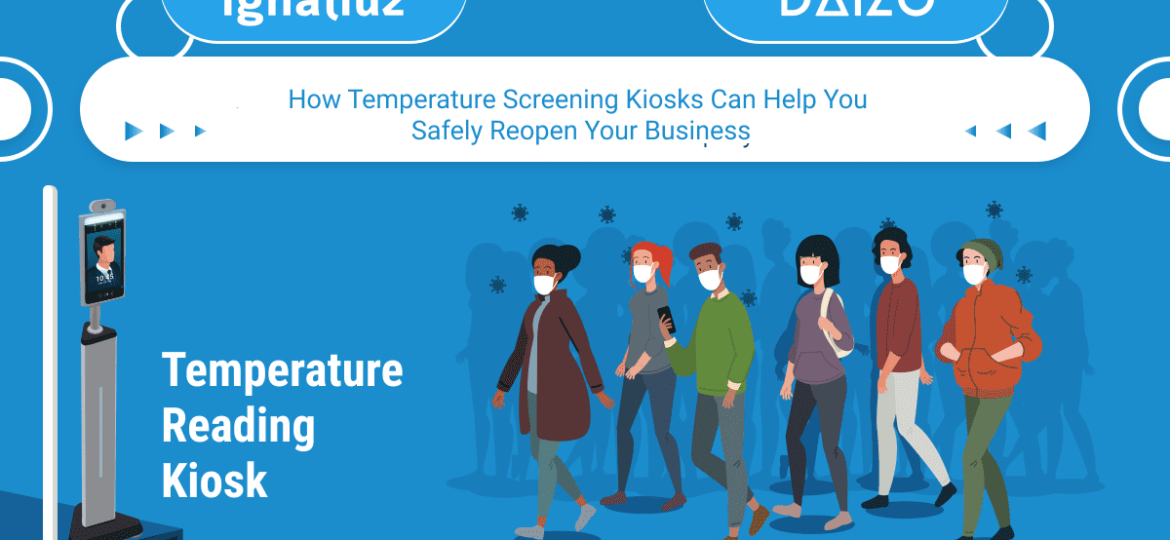 How Temperature Screening Kiosks Can Help You Safely Reopen Your Business