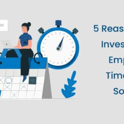 5 Reasons to invest in an employee timesheet Software