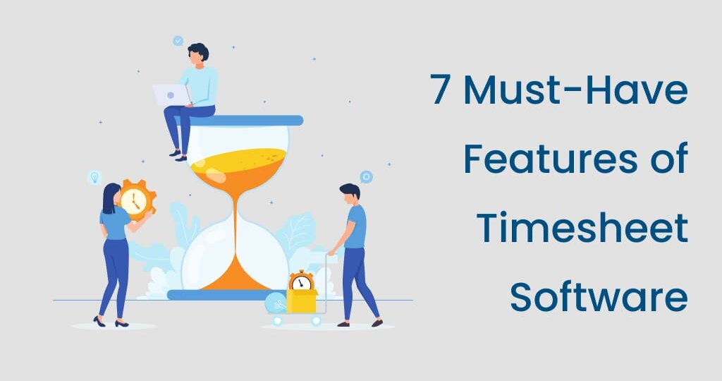 7 Must-Have Features of Timesheet Software