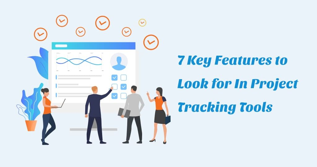 7 key features to look for in project tracking tools