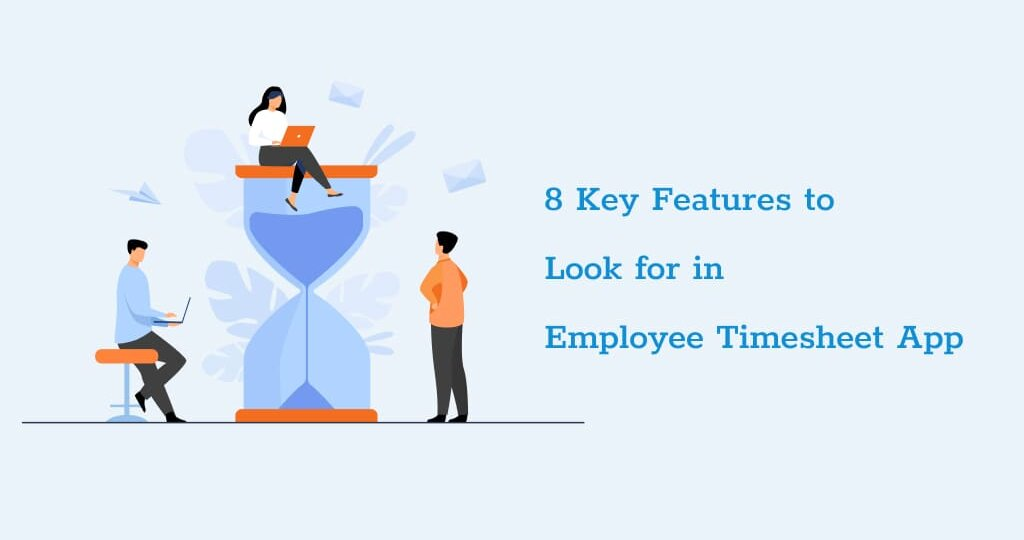8 key feature to look for in employee timesheet app