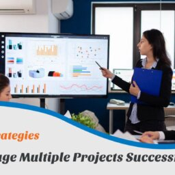 8 Key Strategies to Manage Multiple Projects Successfully